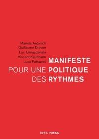 Manola Antonioli et Guillaume Drevon - Manifeste pour une politique des rythmes.