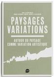 Manola Antonioli et Vincent Jacques - Paysages Variations - Autour du paysage comme variation artistique.
