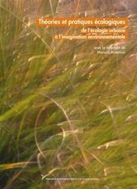 Manola Antonioli - Théories et pratiques écologiques : de l'écologie urbaine à l'imagination environnementale.