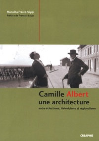 Manolita Fréret-Filippi - Camille Albert - Une architecture entre éclectisme, historicisme et régionalisme.