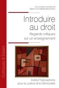 Manon Altwegg-Boussac - Introduire au droit - Regards critiques sur un enseignement.