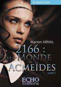 Manon Arnal - 2166 : Le monde des Acmeïdes Tome 1 : .