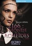 Manon Arnal - 2166 : le monde des Acmeïdes - livre 2.