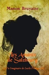 Manon Bruyaire - Les amants de Salzbourg - La vie imaginaire de Lucile Franque III.