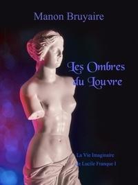 Manon Bruyaire - Les Ombres du Louvre.