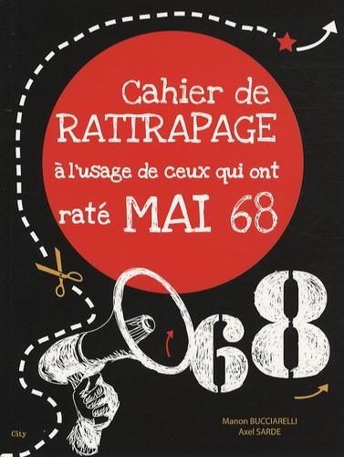 Manon Bucciarelli et Axel Sarde - Cahier de rattrapage à l'usage de ceux qui ont raté Mai 68.