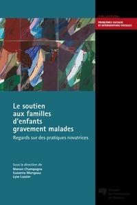 Manon Champagne et Suzanne Mongeau - Le soutien aux familles d'enfants gravement malades - Regards sur des pratiques novatrices.