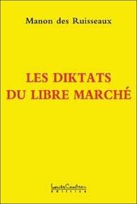 Les diktats du libre marché - La dictature de dieu dollar Mensonges et manipulations du pouvoir politique et financier.pdf