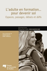 Manon Doucet et Marie Thériault - L'adulte en formation... pour devenir soi - Espaces, passages, débats et défis.