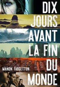 Ebook il télécharger Dix jours avant la fin du monde (Litterature Francaise) par Manon Fargetton