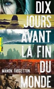 Manon Fargetton - Dix jours avant la fin du monde.
