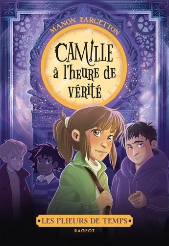 Manon Fargetton - Les plieurs de temps - Camille à l'heure de vérité.