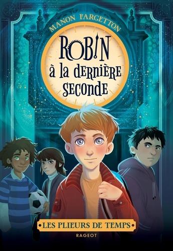 Manon Fargetton - Les plieurs de temps - Robin à la dernière seconde.