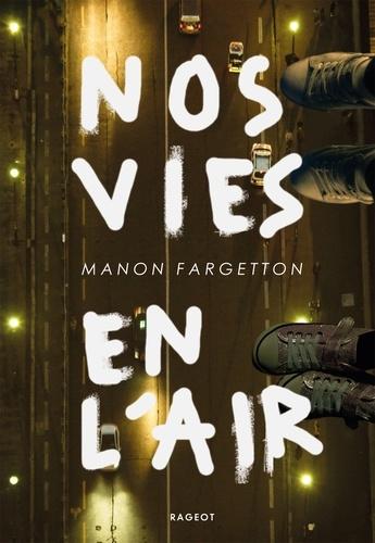 Manon Fargetton - Nos vies en l'air.