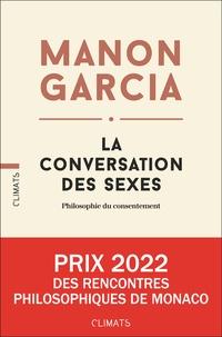Manon Garcia - La conversation des sexes - Philosophie du consentement.