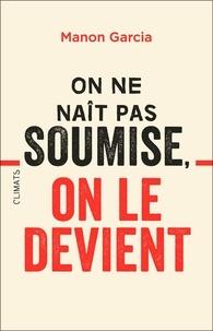 Téléchargements ebook pdf en ligne On ne naît pas soumise, on le devient CHM RTF 9782081444294 (French Edition)