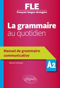 Manon Grimaud - La grammaire au quotidien A2 - Manuel de grammaire communicative.