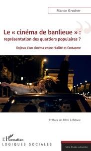 """Manon Grodner - Le """"cinéma de banlieue"""" : représentation des quartiers populaires ? - Enjeux d'un cinéma entre réalité et fantasme."""