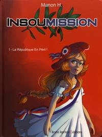 Manon H. - Insoumission Tome 1 : La République en péril !.