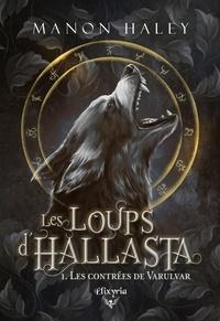 Manon Haley - Les loups d'Hallasta 1 - Les contrèes de Varulvar.