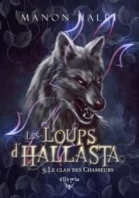 Manon Haley - Les loups d'Hallasta 3 - Le clan des chasseurs.