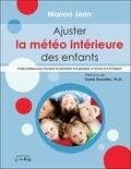 Manon Jean - Ajuster la météo intérieure des enfants - Guide pratique pour favoriser la relaxation à la garderie, à l'école et à la maison.