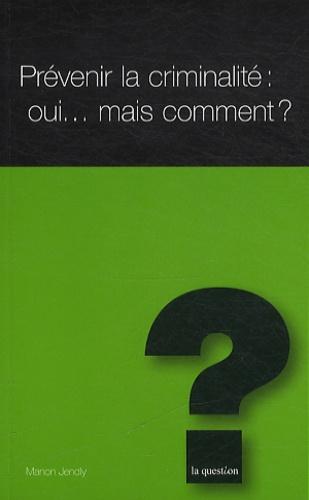 Manon Jendly - Prévenir la criminalité : oui... Mais comment ?.