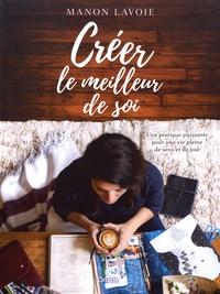 Manon Lavoie - Créer le meilleur de soi - Une pratique puissante pour une vie pleine de sens et de joie.