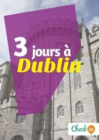 Manon Liduena - 3 jours à Dublin - Un guide touristique avec des cartes, des bons plans et les itinéraires indispensables.