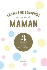 Manon Liduena - Le livre de ma vie de maman - 3 années avec mon enfant.