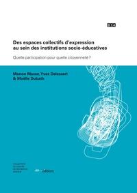 Manon Masse et Yves Delessert - Des espaces collectifs d'expression au sein des institutions socio-éducatives - Quelle participation pour quelle citoyenneté ?.