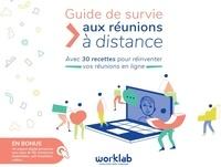 Manon Mizrahi et Sacha Lopez - Guide de survie aux réunions à distance - Avec 30 recettes pour réinventer vos réunions en ligne.