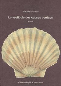 Manon Moreau - Le vestibule des causes perdues.