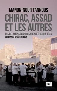 Manon-Nour Tannous - Chirac, Assad et les autres - Les relations franco-syriennes depuis 1946.