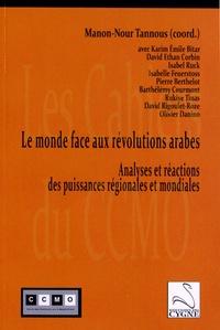 Manon-Nour Tannous - Le monde face aux révolutions arabes - Analyses et réactions des puissances régionales et mondiales.