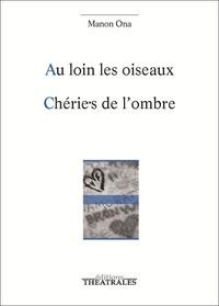 Manon Ona - Au loin les oiseaux ; Chérie.s de l'ombre.