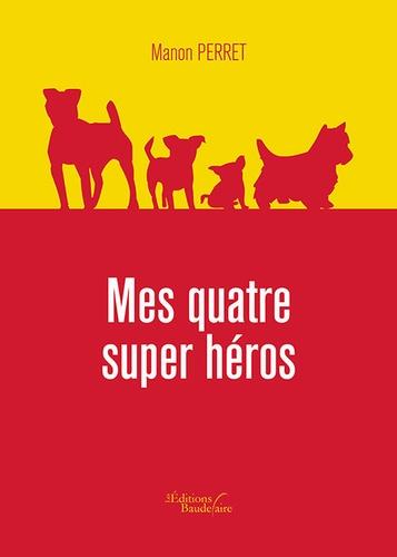 Manon Perret - Mes quatre super héros.