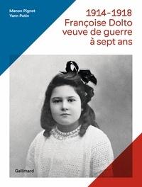 Manon Pignot et Yann Potin - 1914-1918, Françoise Dolto, veuve de guerre à sept ans.