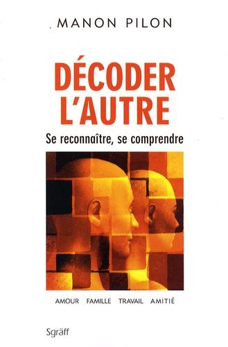 Manon Pilon - Décoder l'autre - Se reconnaître, se comprendre.