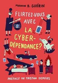 Manon R. Guérin - Flirtez-vous avec la cyberdépendance ?.