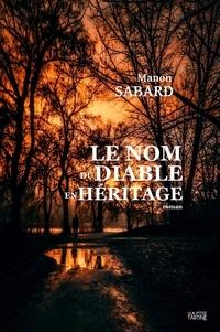 Manon Sabard - Le nom du diable en héritage.