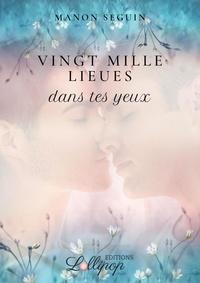 Manon Seguin - Vingt mille lieues dans tes yeux.