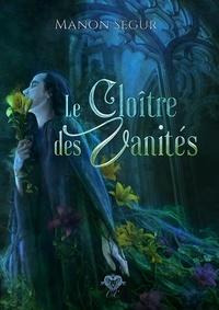 Manon Segur - Le cloître des vanités.