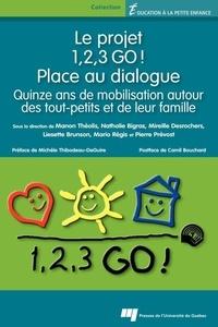 Manon Théolis et Nathalie Bigras - Le projet 1, 2, 3 GO ! Place au dialogue - Quinze ans de mobilisation autour des tout-petits et de leur famille.