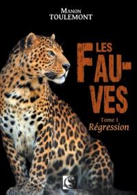 Manon Toulemont - Les fauves Tome 1 : Régression.