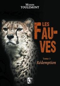 Manon Toulemont - Les fauves Tome 3 : Rédemption.