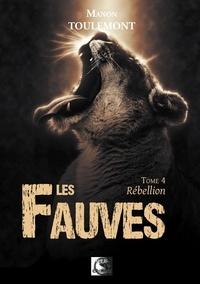 Manon Toulemont - Les fauves Tome 4 : Rébellion.