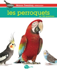 Manon Tremblay - Les perroquets en 100 questions.