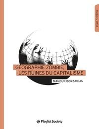 Manouk Borzakian - Géographie zombie, les ruines du capitalisme.