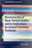 Mansoor Niaz et Cecilia Marcano - Reconstruction of Wave-Particle Duality and its Implications for General Chemistry Textbooks.